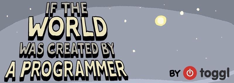 Wenn die Welt von einem Programmier erschaffen worden wäre